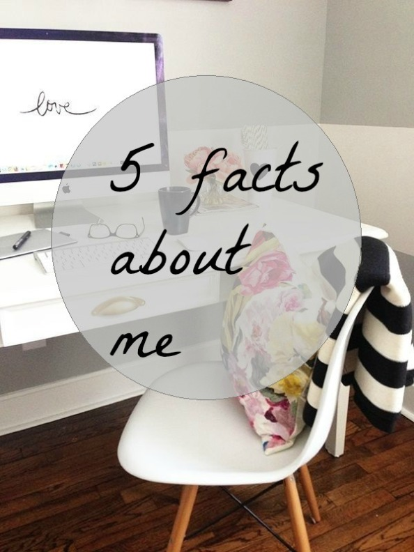 5 facts about me