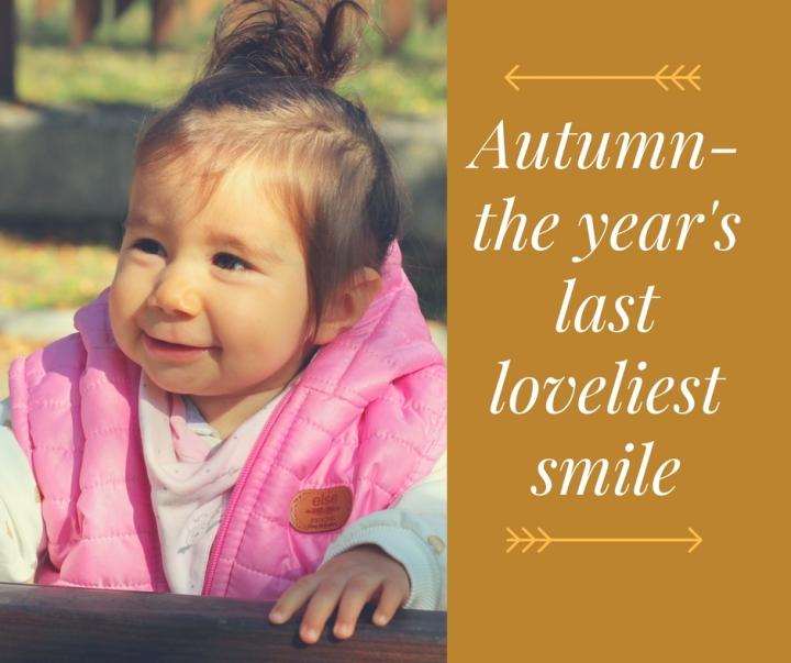 Autumn- the year's last loveliest smile